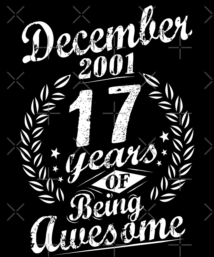 December 17th Bday 2001 17 Years Of Being Awesome by SpecialtyGifts