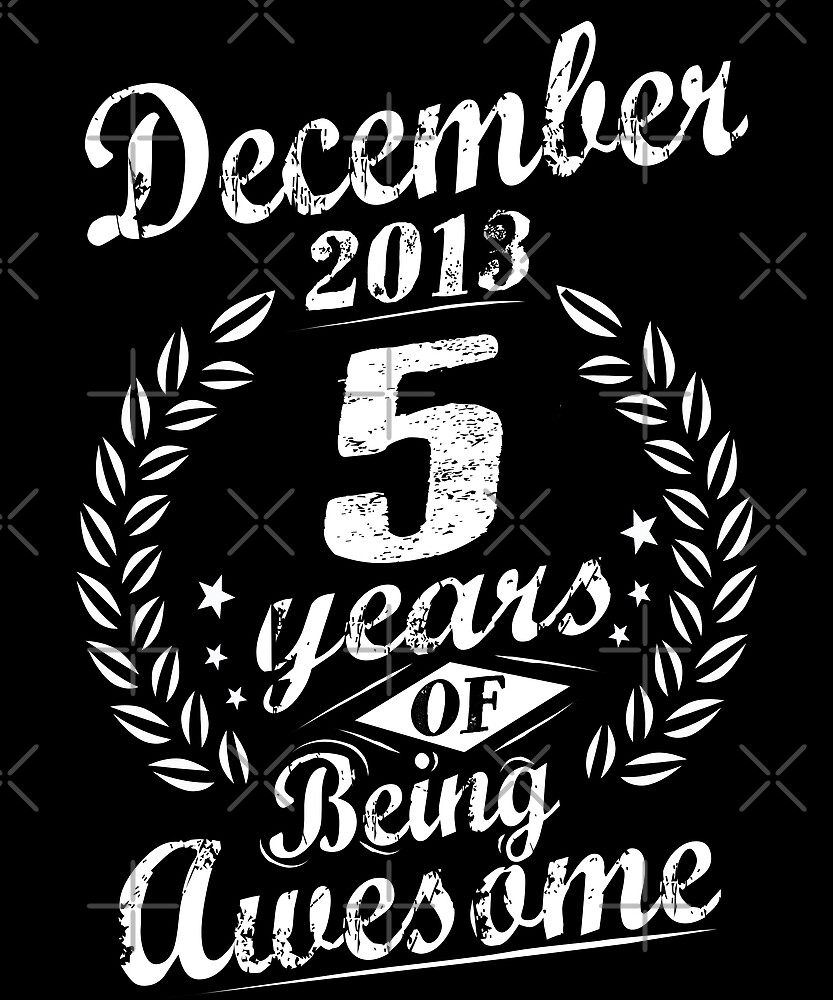 December 5th Birthday 2013 5 Years Of Being Awesome by SpecialtyGifts