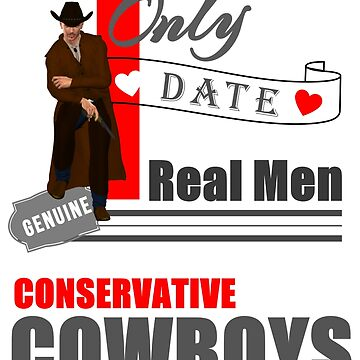 Cowboy Country | I Only Date Real Men | Conservatives by JWprints
