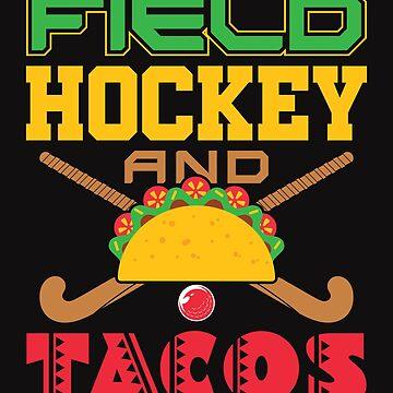 Field Hockey And Tacos  by jaygo