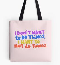 I Don't Want To Do Things, I Want To Not Do Things Tote Bag