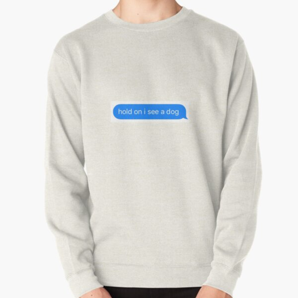 hold on I see a dog Pullover Sweatshirt