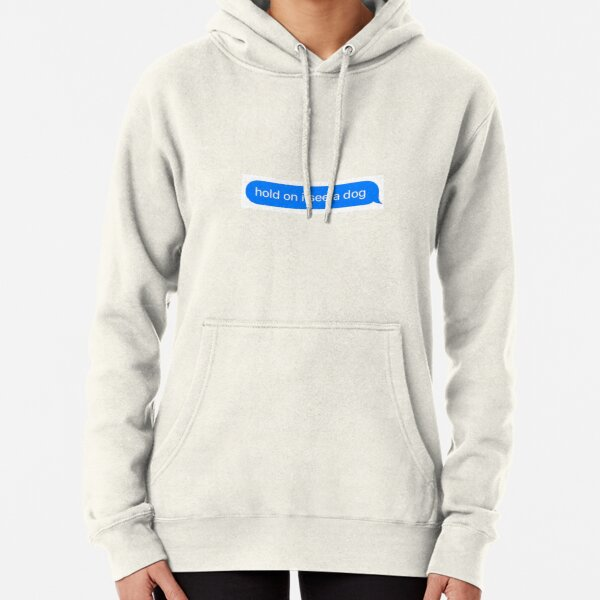 hold on I see a dog Pullover Hoodie