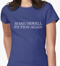 Make Orwell Fiction Again Women's Fitted T-Shirt