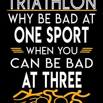 Why be Bad At One Sport When You Can Be Bad At Three - Triathlon by SmartStyle