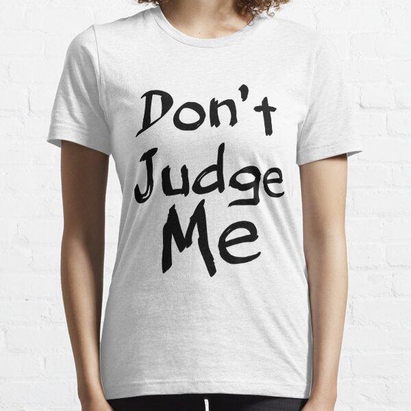 Don't Judge Me Essential T-Shirt