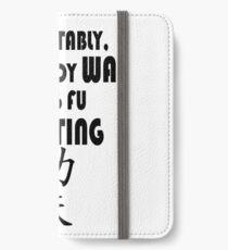 Indubitably, Everybody WAS Kung Fu Fighting iPhone Wallet/Case/Skin