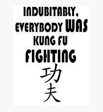 Indubitably, Everybody WAS Kung Fu Fighting Photographic Print