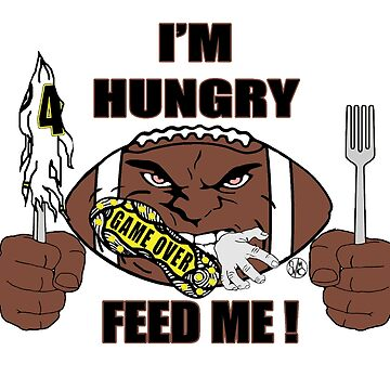 I'm Hungry , Feed Me Football by 12sstorm