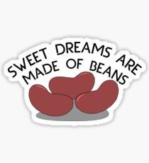 Sweet Dreams are Made of Beans Sticker