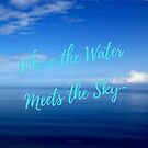 Words | Text | Sayings | Seascape |  Where Water Meets Sky by Nadia Bonello