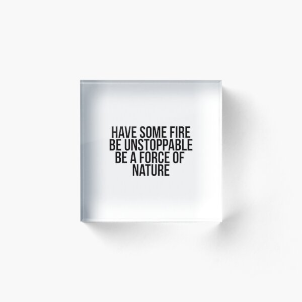 be unstoppable.  Acrylic Block