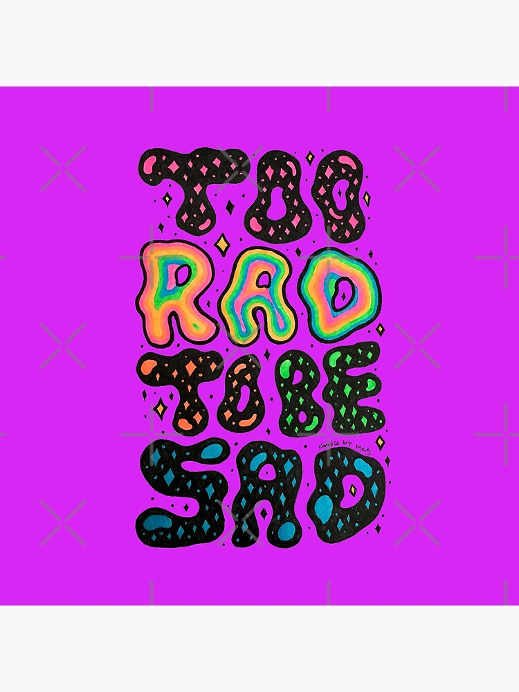 Too Rad to be Sad by doodlebymeg