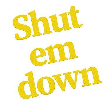 Shut em down by coinho