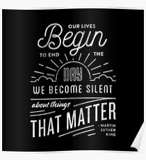 our lives begin the day we become silent about the things that matter Poster