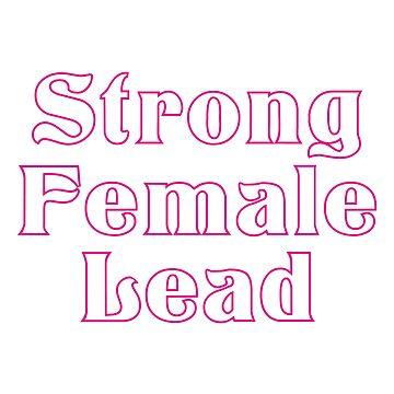 Strong Female Lead  by ktthegreat