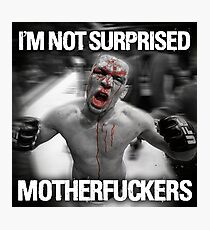 Nate Diaz - Not Surprised Motherfuckers Photographic Print