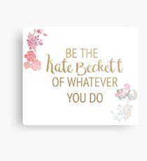 Be the Kate Beckett of Whatever You Do Metal Print