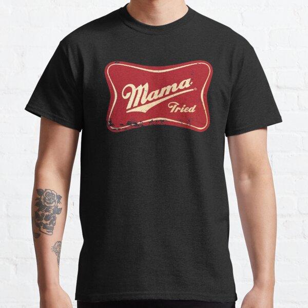MAMA TRIED Classic T-Shirt