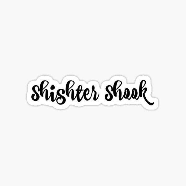 Shister Shook Sticker
