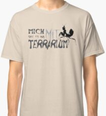 I only exist with terrarium Classic T-Shirt