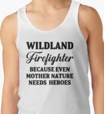 Wildland firefighter because even mother nature needs heroes. Tank Top