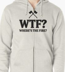 WTF? where's the fire?  Zipped Hoodie