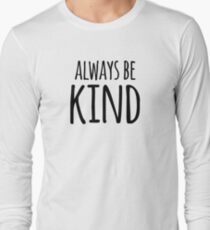 Always Be Kind- Kindness and Compassion  Long Sleeve T-Shirt