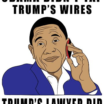 Obama Didnt Tap Trumps Wires by EthosWear