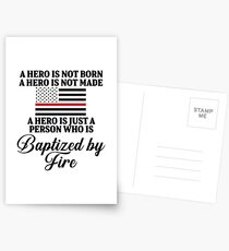 A hero is not born. A hero is not made. A hero us just a person who is baptized by fire.   Postcards