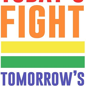 Today's Fight Tomorrow's Freedom LGBT Quote by junkydotcom