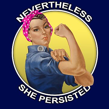 Nevertheless She Persisted Rosie the Riveter by reapolo