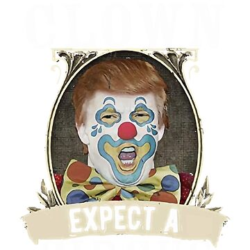Elect A Clown Expect A Circus Trump Design by ThePrintGuys