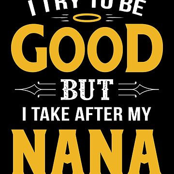 I Try To Be Good But I Take After My Nana Funny Gift by JapaneseInkArt