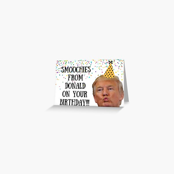Smoochies on your birthday, Donald Trump, birthday card, meme greeting cards Greeting Card