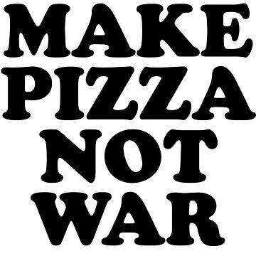 make pizza not war by 3bagsfull