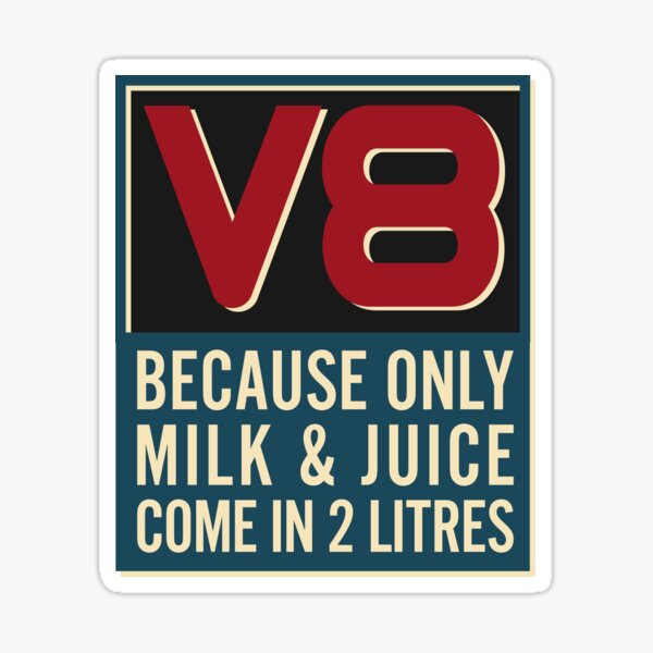 V8 Power - Because Only Milk & Juice Come in 2 Litres Sticker