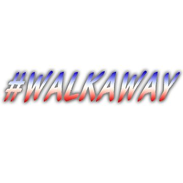 #WALKAWAY by thatstickerguy