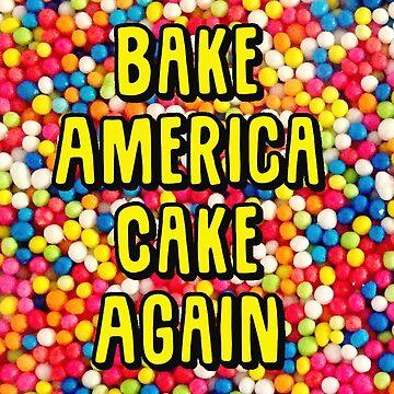 Bake America Cake Again by shanghaijinks