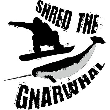 Shred The Gnarwhal by esskay
