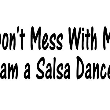 Don't Mess With Me I'm A Salsa Dancer - Funny Salsa Dancing T Shirt Gift  by greatshirts