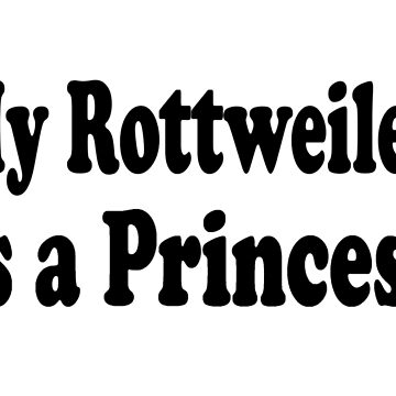 Rottweiler Princess - Funny Rottweiler T Shirt Gifts  by greatshirts