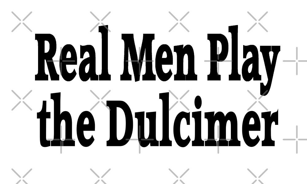 Real Men Play Dulcimer - Funny Dulcimer T Shirt Gifts  by greatshirts