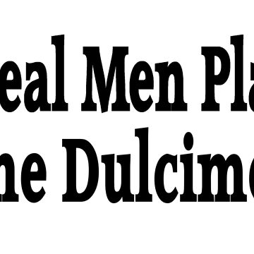 Real Men Play Dulcimer - Funny Dulcimer T Shirt Gifts  by greatshirts
