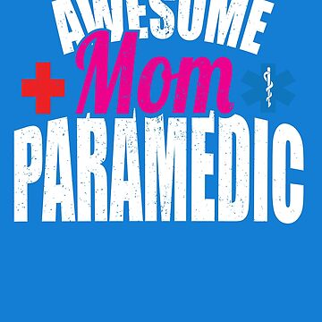 Awesome Mom Paramedic by AhuvaR