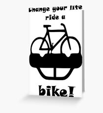 Change your life ride a bike Greeting Card