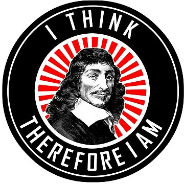 DESCARTES - I THINK THEREFORE I AM  by Calgacus