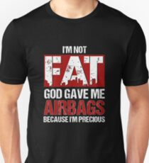I'm Not Fat God Gave Me Airbags Because I'm Precious Unisex T-Shirt