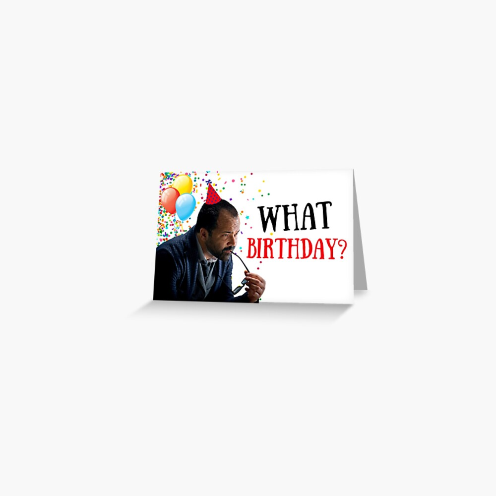 Westworld birthday, meme greeting cards, gifts Greeting Card