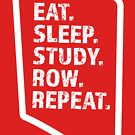 Eat. Sleep. Study. Row. Repeat. by chwbcc